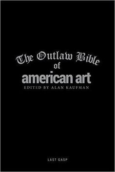The Outlaw Bible of American Art by Alan Kaufman https://www.amazon.com/dp/0867198214/ref=cm_sw_r_pi_dp_U_x_XWdkAb1F8DQ4Q