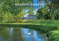 Weekend Escapes | New York by Houlihan Lawrence - issuu