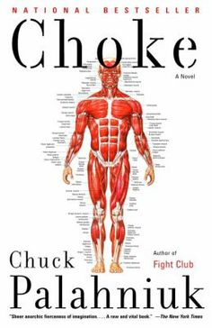 Choke, by Chuck Palahniuk. Call number: PS3566.A385 C47 2001. Palahniuk (Fight Club; Invisible Monsters) once again demonstrates his faith in the credo that before things get better, they must get much, much worse. Like previous Palahniuk protagonists, Victor Mancini is young and prematurely cynical, a med school dropout whose eerily detached narration of the banal horrors of everyday existence gives way to a numbed account of nihilistic carnage.