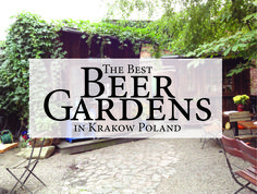 Everything you need to know about beer in Krakow Poland. From Beer Gardens to Craft Beer Spots to local breweries and beyond.