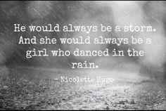 He would always be a storm. And she would always be the girl who danced in the rain.