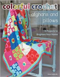 Colorful Crochet Afghans and Pillows: 19 Projects to Brighten Your ...