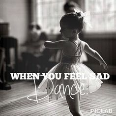 Dance when you feel sad