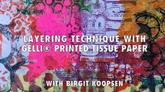 Layering techniques with Gelli® Arts printed tissue paper - by Birgit Koopsen