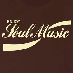 Soul Music. We enjoy it...do you?