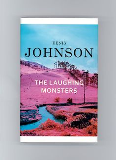 THE LAUGHING MONSTERS by Denis Johnson Sometimes a book you are...