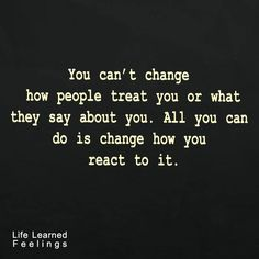 Life Quotations And Sayings, You can't change how people treat you or what they say about you all