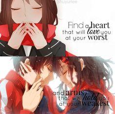 Busca un corazón que te quiera en tus peores momentos, y unos brazos que te sujeten cuando te sientas débil.