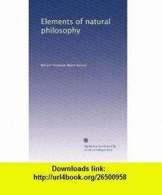 Elements of natural philosophy William Thomson ,   ,  , ASIN: B003A03I24 , tutorials , pdf , ebook , torrent , downloads , rapidshare , filesonic , hotfile , megaupload , fileserve