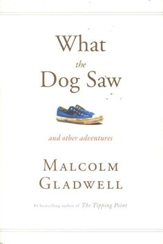 What the dog saw and other adventures by: Malcolm Gladwell #American, #SocialValues, #Books