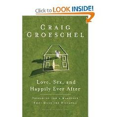 Love, Sex, and Happily Ever After: Preparing for a Marriage That Goes the Distance by Craig Groeschel.