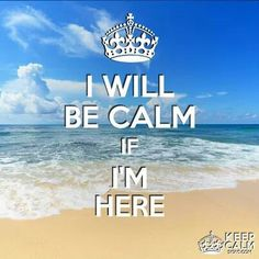 I Will Be Calm If I'm Here