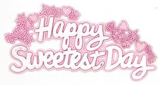 Sweetest Day -This post contains worlds best collection of the Happy Sweetest Day Quotes, Cards for celebration. Wish you all a very special Sweetest Day.