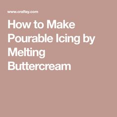 How to Make Pourable Icing by Melting Buttercream