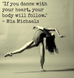 """If you dance with your heart, your body will follow."" ~ Mia Michaels @Michael Dussert Dussert Dussert Puetzł Murawski"