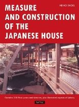 Measure and Construction of the Japanese House (Contains 250 Floor Plans and Sketches Aspects of Joinery)