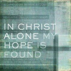 In Christ alone my hope is found!