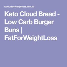 Keto Cloud Bread - Low Carb Burger Buns | FatForWeightLoss