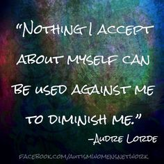Nothing I accept about myself can be used against me to diminish me. Gallup Strengthsfinder, Building Self Esteem, Audre Lorde, Note To Self, Being Used, I Can, The Cure, Inspirational Quotes, Let It Be