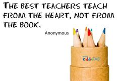 """""""The best #teachers teach from the #heart, not from the #book"""" - Anonymous #onlearning #thoughtstothinkabout #sotrue #KiddieTABagrees #KiddieTAB"""