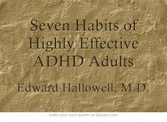 Seven Habits of Highly Effective ADHD Adults - Dr Hallowell ADHD and mental and cognitive health Own Quotes, Be Yourself Quotes, Great Quotes, Quotes To Live By, Inspirational Quotes, Quotes About Being Yourself, Remember Quotes, Rumi Quotes, Random Quotes
