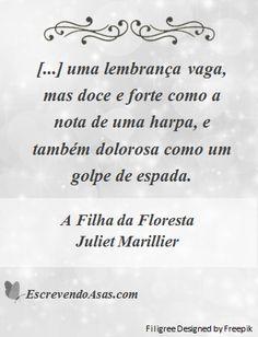 """""""[...] uma lembrança vaga, mas doce e forte como a nota de uma harpa, e também dolorosa como um golpe de espada."""" Citação do livro """"A Filha da Floresta"""", primeiro volume da trilogia """"Sevenwaters"""" da autora Juliet Marillier. #quotes #OsSeisCisnes #ContosDeFadas"""
