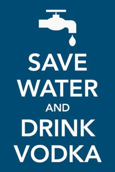 In order to conserve water, we will be drinking 6 shots of vodka a day. :)