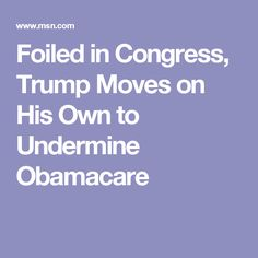 Foiled in Congress, Trump Moves on His Own to Undermine Obamacare