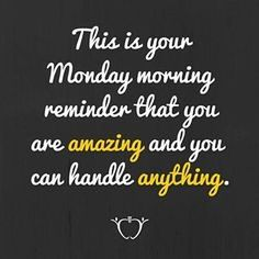 Monday morning thoughts as you get ready to head to work. Set that positive mindset for the week ahead!