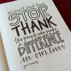 We must find time to stop and thank the people who make a difference in our lives. (John F. Kennedy)