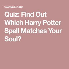 Quiz: Find Out Which Harry Potter Spell Matches Your Soul?