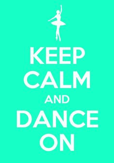 Keep calm.................dance on!!