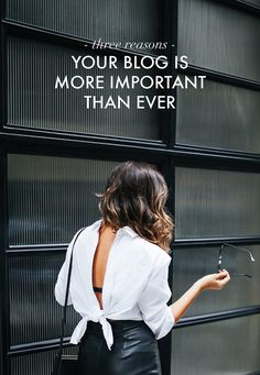 THREE REASONS YOUR BLOG IS MORE IMPORTANT THAN EVER (AKA WHY YOU SHOULDN'T DITCH THE BLOG)