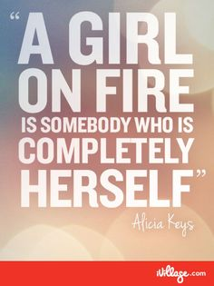 Be a girl on fire! #iVillagewithAlicia #aliciakeys http://www.ivillage.com/guest-editor-alicia-keys?cid=pin|guesteditor|girlonfire|10-25-12