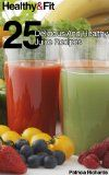 Free eBook - Healthy and Fit: 25 Delicious and Healthy Juice Recipes