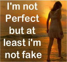 I'm not Perfect but at least I'm not fake ~ God is Heart