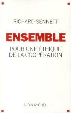 Sennett, Richard. /  Ensemble : pour une éthique de la coopération. /  Albin Michel, 2013