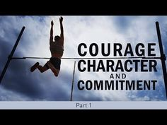 Courage, Character, and Commitment (Part 1) -- Bayless Conley
