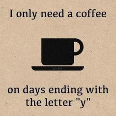 """I only need a coffee on days ending with the letter 'y'"" Good thing it's MondaY! #coffeemonday"