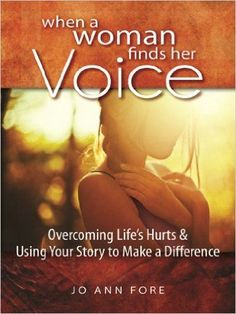 When a Woman Finds Her Voice: Overcoming Life's Hurts & Using Your Story to Make a Difference: Jo Ann Fore I Love Books, Good Books, Books To Read, Life Hurts, Thing 1, Fiction And Nonfiction, Your Story, Woman Quotes, The Voice