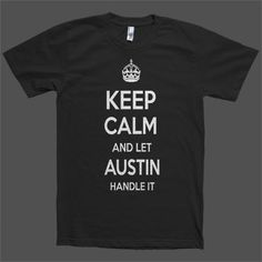 Keep Calm and let Austin Handle it Personalized Name T-Shirt
