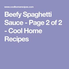 Beefy Spaghetti Sauce - Page 2 of 2 - Cool Home Recipes