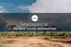 Madagascar! http://www.bootsnall.com/articles/13-01/top-10-destinations-indie-travelers-2013.html