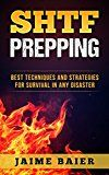 Free Kindle Book -   SHTF Prepping: Best Techniques And Strategies for Survival in Any Disaster (survival, SHTF, prepping, emergency, disaster, stockpile) (Tough Series Book 1) Check more at http://www.free-kindle-books-4u.com/arts-photographyfree-shtf-prepping-best-techniques-and-strategies-for-survival-in-any-disaster-survival-shtf-prepping-emergency-disaster-stockpile-tough-series-book-1/