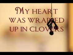 """My heart was wrapped up in clovers, the night I looked at you... ""  <3"