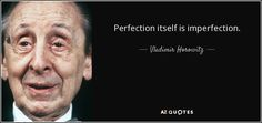 perfection is an imperfection. w horowitz - Cerca con Google