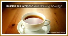 Russian Tea Recipe: A Gut Healing Beverage by Real Food RN
