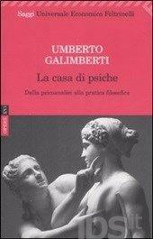 Opere. Vol. 16: La casa di psiche. Dalla psicoanalisi alla pratica filosofica., Galimberti Umberto