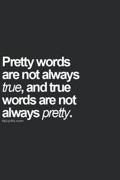 """Pretty words are not always true, and true words are not always pretty"" // ""Las palabras bonitas no son siempre verdad, y las palabras verdaderas no son siempre bonitas"" Words Quotes, Me Quotes, Funny Quotes, Qoutes, Loyalty Quotes, Strong Quotes, Pretty Words, Beautiful Words, Cool Words"