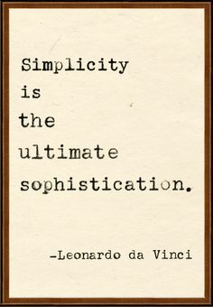 Simplicity Is The Ultimate Sophistication. ~Leonardo de Vinci Our goal is making your life simple through organizing. //Simplicity is the name of the game. Words Quotes, Wise Words, Me Quotes, Sayings, Funny Quotes, Truth Quotes, Beauty Quotes, Lyric Quotes, Daily Quotes
